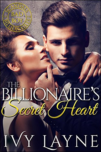 The Billionaire's Secret Heart (Scandals of the Bad Boy Billionaires Book 1)