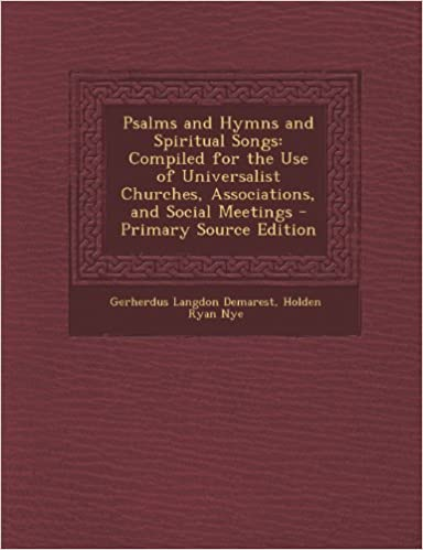 Read Psalms and Hymns and Spiritual Songs: Compiled for the Use of Universalist Churches, Associations, and Social Meetings PDF, azw (Kindle), ePub, doc, mobi