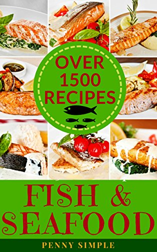 Salmon, Shrimp, Tuna, Fish & Seafood Cookbook (Over 1500 Recipes) by Penny  Simple