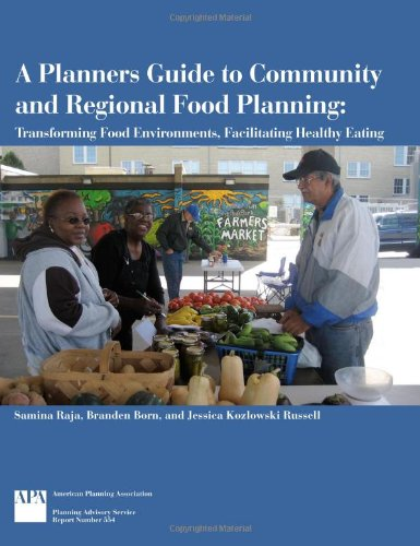 A Planners Guide to Community and Regional Food Planning: Transforming Food Environments, Facilitating Healthy Eating (P