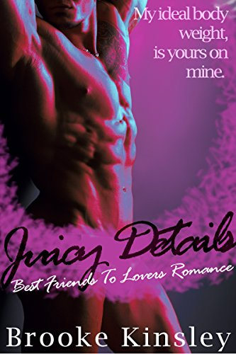 Juicy Details: Best Friends To Lovers (Her Dominant Alpha Male Possessive Romance Series Book 2)