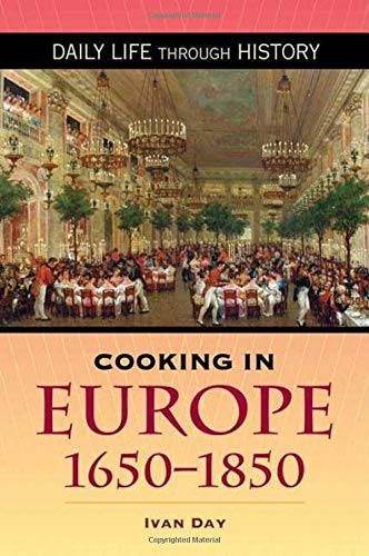 Cooking in Europe, 1650-1850 (The Greenwood Press Daily Life Through History Series: Cooking Up History)