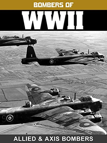 Bombers of WWII: Allied & Axis Bombers ()