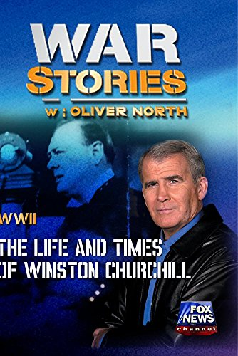 WAR STORIES WITH OLIVER NORTH: BIOGRAPHY - LIFE AND TIMES OF WINSTON CHURCHILL (Oliver On Dvd)