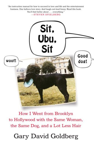Read Online Sit, Ubu, Sit: How I went from Brooklyn to Hollywood with the Same Woman, the Same Dog, and a Lot Less Hair pdf epub