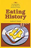 Eating History: Thirty Turning Points in the Making of American Cuisine (Arts and Traditions of the Table: Perspectives on Culinary History)