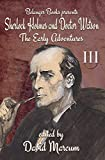 Sherlock Holmes and Dr. Watson: The Early Adventures Volume III