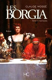 Les Borgia : [tome 1] : Les fauves, Mossé, Claude