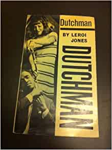 the dutchman leroi jones Was made into a film in 1967, starring shirley knight and al freeman jr dutchman was the last play produced by baraka under his birth name, leroi jones at the time, he was in the process of divorcing his jewish wife, hettie jones , and embracing black nationalism.