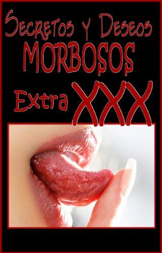 SECRETOS Y DESEOS MORBOSOS Extra XXX (Spanish Edition)