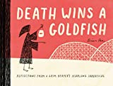 Death Wins a Goldfish: Reflections from a Grim