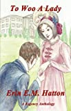 To Woo a Lady, Erin E. M. Hatton, 0983396078