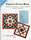 img - for Creative curves book: From blocks to quilts, curved designs without templates book / textbook / text book