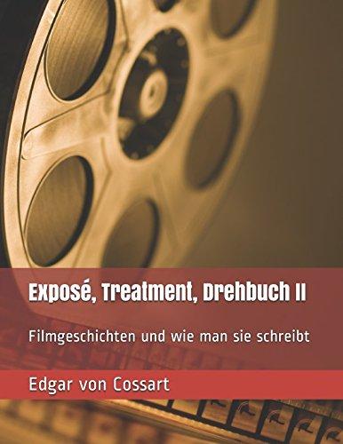 Exposé, Treatment, Drehbuch II: Filmgeschichten und wie man sie schreibt (Das Drehbuch, Band 2)