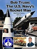 Bob Truax: The U.S. Navy's rocket man