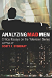 Analyzing Mad Men: Critical Essays on the Television Series