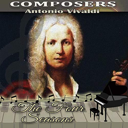 Antonio Vivaldi: Composers. The Four Seasons