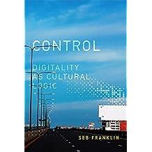 Control: Digitality as Cultural Logic (Leonardo Book Series)