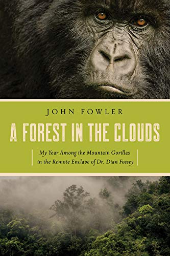 A Forest in the Clouds: My Year Among the Mountain Gorillas in the Remote Enclave of Dian Fossey (Mountain Gorilla)