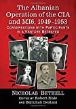 The Albanian Operation of the CIA and Mi6, 1949-1953: Conversations with Participants in a Venture Betrayed