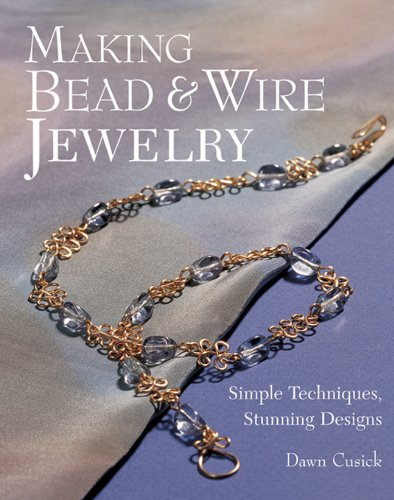 Making Bead & Wire Jewelry: Simple Techniques, Stunning Designs (Patterns Bracelet Wire)