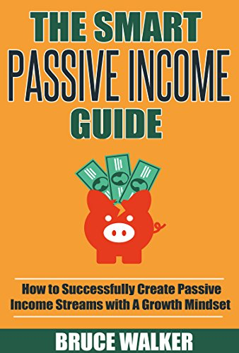 Passive Income: The Smart Passive Income Guide: How to Successfully Create Passive Income Streams With A Growth Mindset