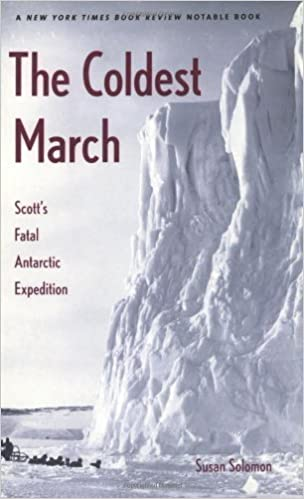 The Coldest March: Scott's Fatal Antarctic Expedition by Susan Solomon (2002-12-01)