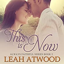 This Is Now: A Contemporary Christian Romance: Always Faithful, Book 2 Audiobook by Leah Atwood Narrated by Julie Lancelot
