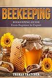 Beekeeping: Beekeeping Guide from Beginner to Expert (Beekeeping, Homesteading, Self Sufficiency)