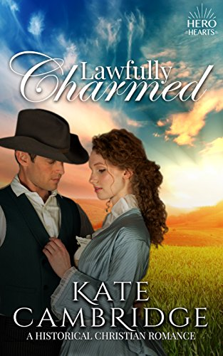 Lawfully Charmed: Clean & Wholesome Historical Romance: Inspirational Historical Western (Bareglen Creek Romance Book 1) by [Cambridge, Kate, Hearts, Hero, Creek, Bareglen]