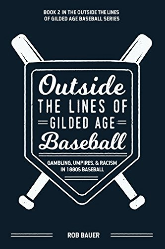 Search : Outside the Lines of Gilded Age Baseball: Gambling, Umpires, and Racism in 1880s Baseball