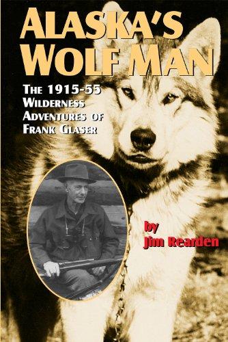 Man Wolf (Alaska's Wolf Man: The 1915-55 Wilderness Adventures of Frank Glaser)