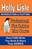 Professional Plot Outline Mini-Course, Holly Lisle, 1468025856