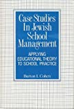 Case Studies in Jewish School Management, Burton I. Cohen, 087441542X