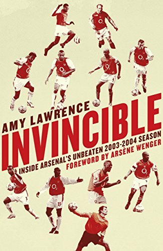 Invincible: Inside Arsenal's Unbeaten 2003-2004 Season by Amy Lawrence (2014-10-01)