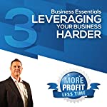 Leveraging Your Business Harder: The Business Essentials Series | John L Millar