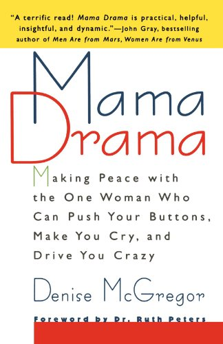 Mama Button - Mama Drama: Making Peace with the One Woman Who Can Push Your Buttons, Make You Cry, and Drive You Crazy