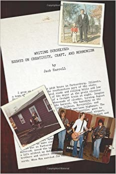 Book Writing Ourselves: Essays on Creativity, Craft, and Mormonism