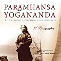 Paramhansa Yogananda: A Biography: With Personal Reflections & Reminiscenses Audiobook by Swami Kriyananda Narrated by Swami Kriyananda