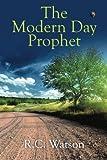 The Modern Day Prophet, R. C. Watson, 1477267573
