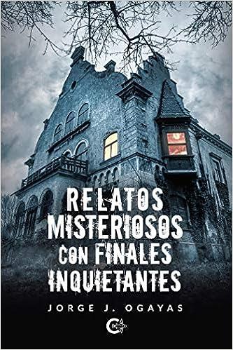 Relatos misteriosos con finales inquietantes: Amazon.es: Ogayas, Jorge J.: Libros