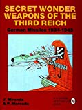 Secret Wonder Weapons of the Third Reich: German Missiles 1934-1945 (Schiffer Military/Aviation History)