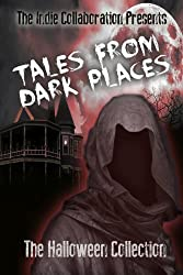 Tales From Dark Places The Halloween Collection (The Indie Collaboration Book 1)