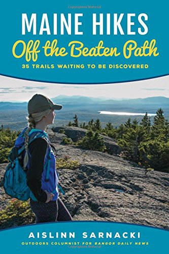 Maine Hikes Off the Beaten Path: 35 Trails Waiting to Be Discovered