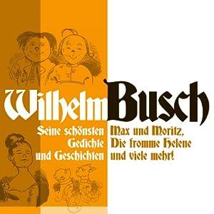 Wilhelm Busch: Seine schönsten Geschichten und Gedichte Hörbuch
