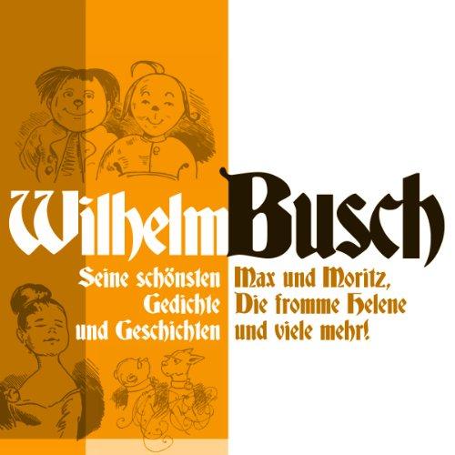 Wilhelm Busch: Seine schönsten Geschichten und Gedichte: Max und Moritz, Die fromme Helene und viele mehr