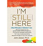 I'm Still Here: A New Philosophy of Alzheimer's Care [ I'm Still Here: A New Philosophy of Alzheimer's Care by Zeisel, John ( Author ) Paperback Dec- 2009 ] Paperback Dec- 29- 2009
