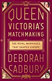 img - for Queen Victoria's Matchmaking: The Royal Marriages that Shaped Europe book / textbook / text book