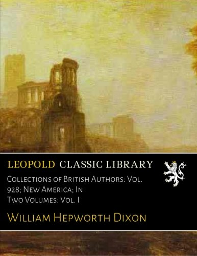 Collections of British Authors: Vol. 928; New America; In Two Volumes: Vol. I ebook