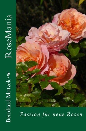 RoseMania: Passion für neue Rosen (mit vielen farbigen Abbildungen)